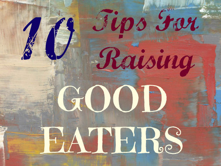 Ten Tips for Raising Good Eaters