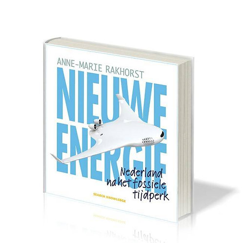 Nieuwe Energie; Nederland na het fossiele tijdperk · Anne-Marie Rakhorst