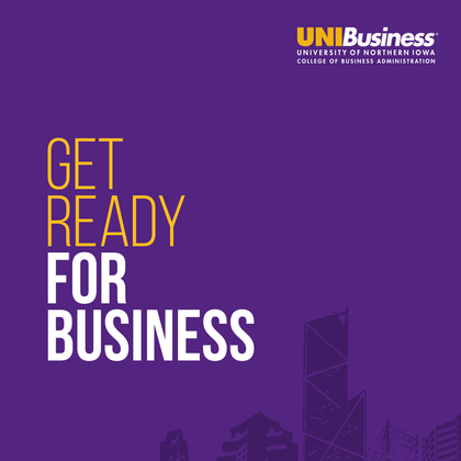 Get Ready for Business Undergraduate Brochure  The UNIBusiness viewbook was new to the College in 2015. It was designed and written to be tune with the UNIBusiness brand and tone. Supplemental peices for each major were also created to accompany the piece.