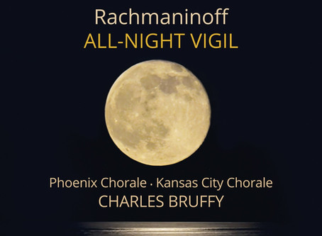 Review: Rachmaninov's All-Night Vigil by The Kansas City Chorale & Phoenix Chorale under Cha