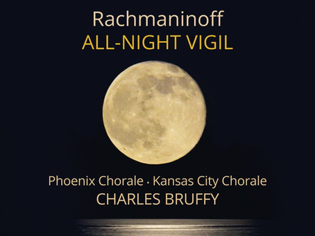Review: Rachmaninov's All-Night Vigil by The Kansas City Chorale & Phoenix Chorale under Cha