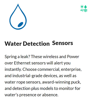 Water Detection IoT wireless Sensors to Prevent the ripple effects of water damage. Life-sustaining, yet wholly destructive, water damages, sickens, and injures.  This is why businesses use witzense Water Detect Sensors—if a leak occurs, an alert is issued via text, email, or call. Early detection helps prevent mold growth, slip and falls, or extensive damage to mission-critical systems. www.witzense.com