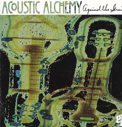 ACOUSTIC ALCHEMY - AGAINST THE GRAIN