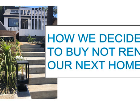 HOW WE DECIDED TO BUY, NOT RENT, OUR NEXT HOME