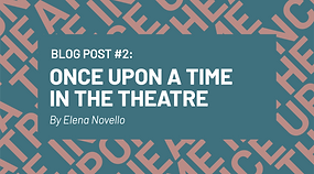 Blog 2 - Once Upon a Time in the Theatre