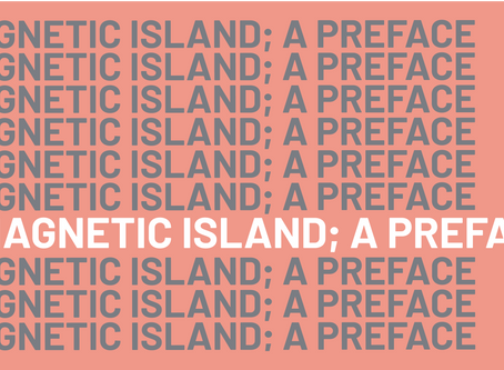 MAGNETIC ISLAND; A PREFACE