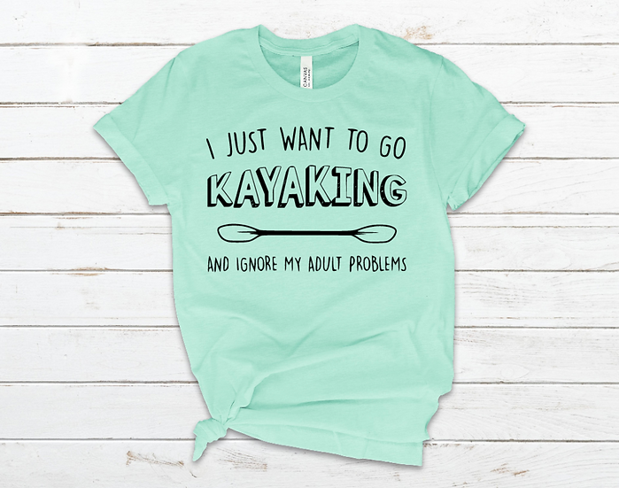 I JUST WANT TO GO KAYAKING TEE