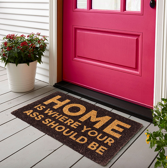 PRE-ORDER HOME IS WHERE YOU ASS SHOULD BE DOOR MAT