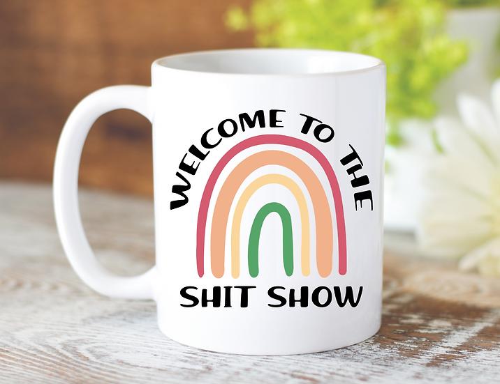 WELCOME TO THE SHIT SHOW 15oz MUG
