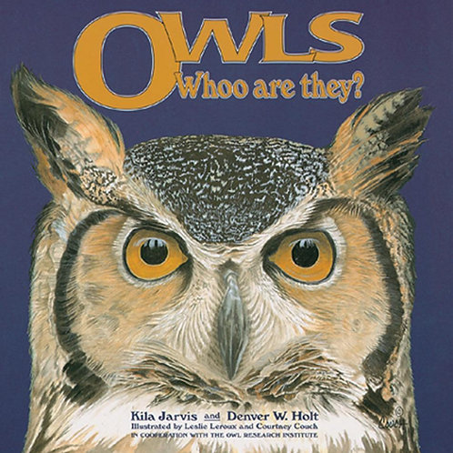Owls, Whoo Are They? By Kila Jarvis and Denver Holt
