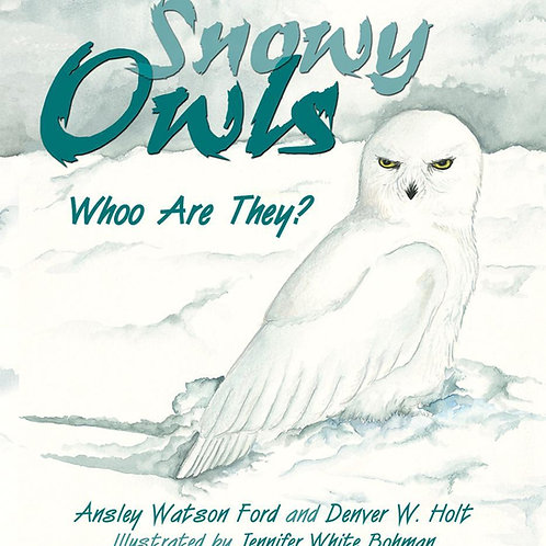 Snowy Owls Whoo Are They? By Ansley Watson Ford and Denver W. Holt