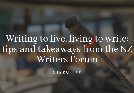 Writing to live, living to write: tips and takeaways from the NZ Writers Forum