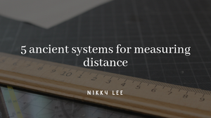 """Picture of a ruler with text reading """"5 ancient systems for measuring distance"""""""
