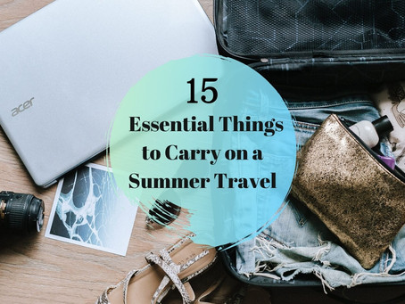 15 Essential Things to Carry on a Summer Travel | Holiday Advice