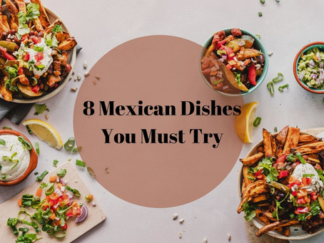 Delicious Foods to Eat While You're in Mexico