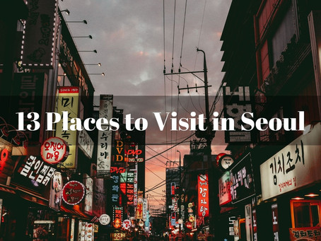 Top 13 Places to Visit in Seoul , South Korea