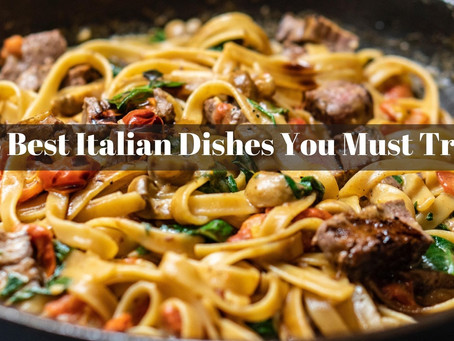 6 Best Italian Dishes You Must Try