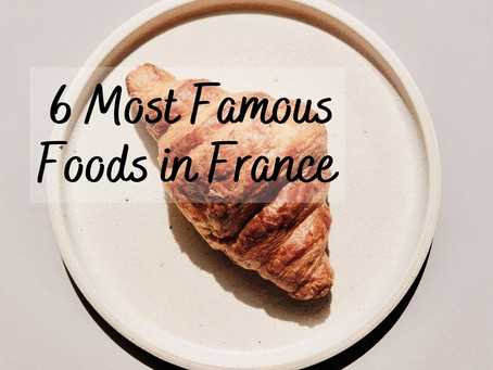 6 Most Famous Foods in France and its History