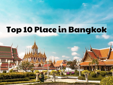 Top 10 Best Places To Visit  in Bangkok