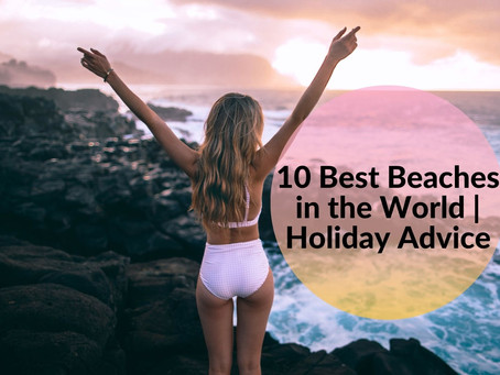 10 Best Beaches in the World | Holiday Advice