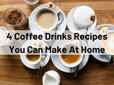 4 Delicious Coffee Drinks Recipes You Can Make at Home!