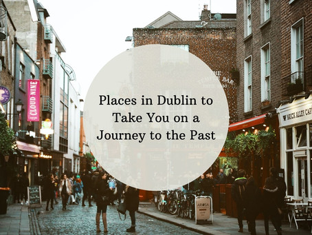 Places in Dublin to Take You on a Journey to the Past - Cultural Trip