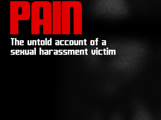Pain : The untold account of a sexual harassment victim