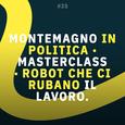 25: Montemagno in politica, Masterclass, robot che ci rubano il lavoro... (LINK)