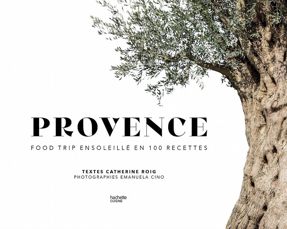 PROVENCE de Catherine Roig - Credit photo: Emanuela Cino chez Hachette Cuisine