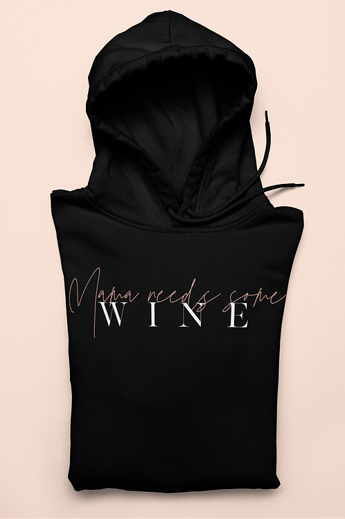 Mama needs some Wine Hoodie