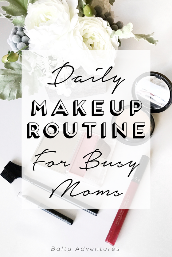 A Busy Mom's Daily Make Up Routine