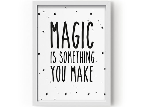 "Affiche ""Magic Is Something You Make"""