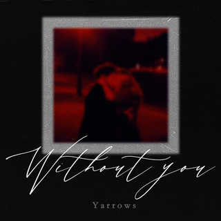 Yarrows - Without You