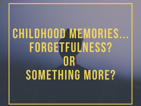 Childhood Memories...Forgetfulness? Or Something More?
