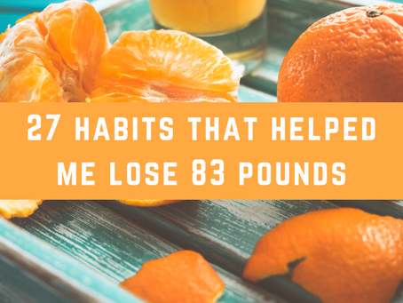 27 Habits That Helped Me Lose 83 Pounds