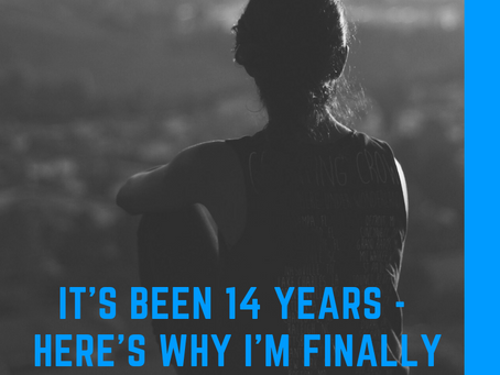 It's Been 14 Years - Why I'm Just Now Facing My Abuse