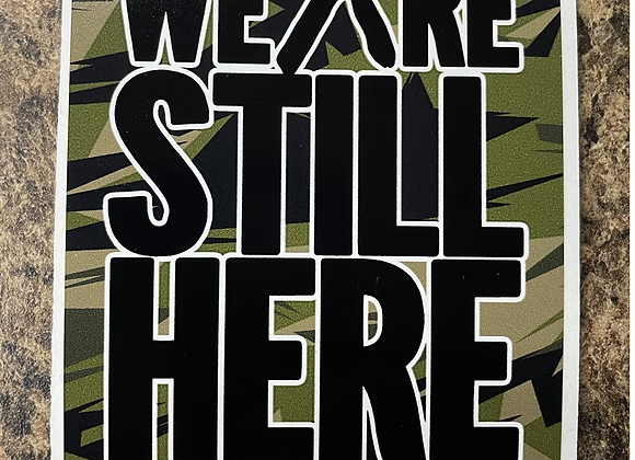 We Are Still Here - Camo Sticker