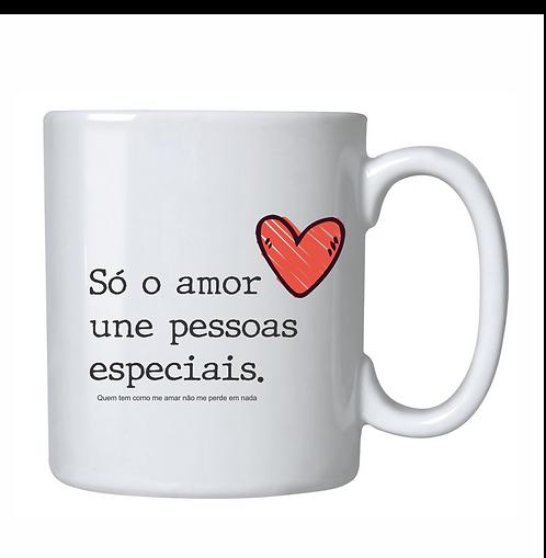 Caneca - Só o amor une pessoas especiais