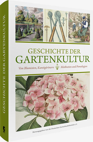 Geschichte der Gartenkultur. Deutsche Gartenbaubibliothek.
