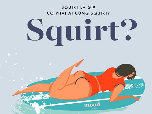 SQUIRT - Sẵn sàng cho cuộc vui ướt át