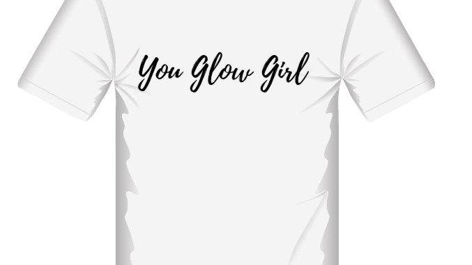 """""""You Glow Girl"""" T-Shirt"""