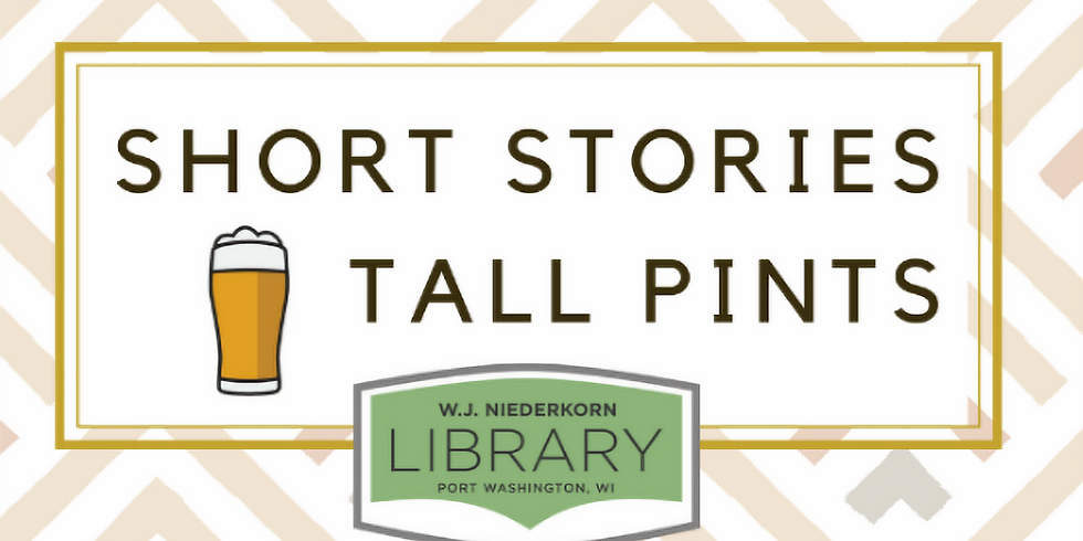 Short Stories Tall Pint (sponsored by WJ Niederkorn Library)