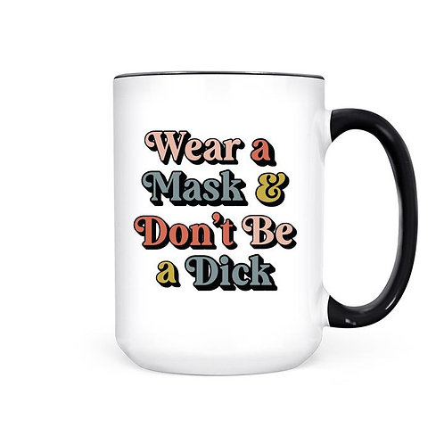 WEAR A MASK DON'T BE A DICK | MUG