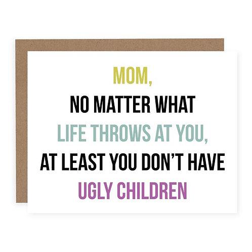 MOM UGLY CHILDREN | CARD