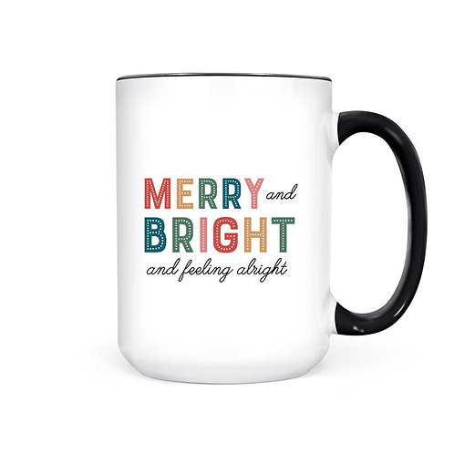 MERRY AND BRIGHT AND FEELING ALRIGHT | MUG