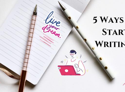 5 Ways to Start Writing!
