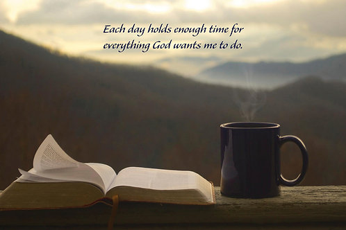 Each day holds enough time for everything God wants me to do.