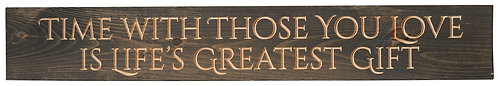Time with Those You Love is Life's Greatest Gift   Wood Sign