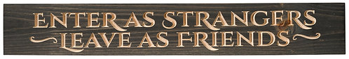 Enter as Strangers, Leave as Friends | Wood Sign