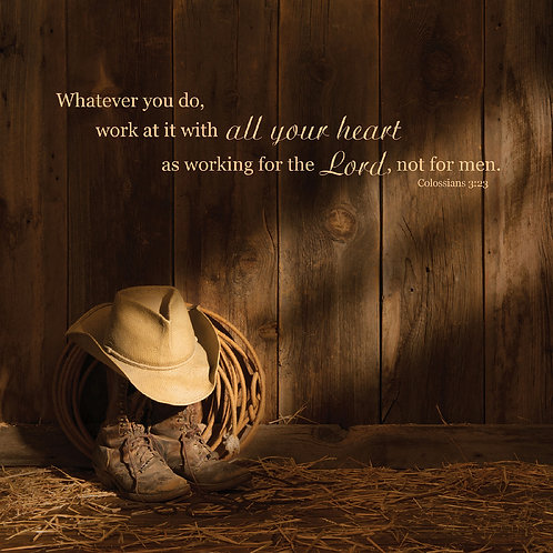 Whatever you do, work at it with all your heart  Colossians 3:23